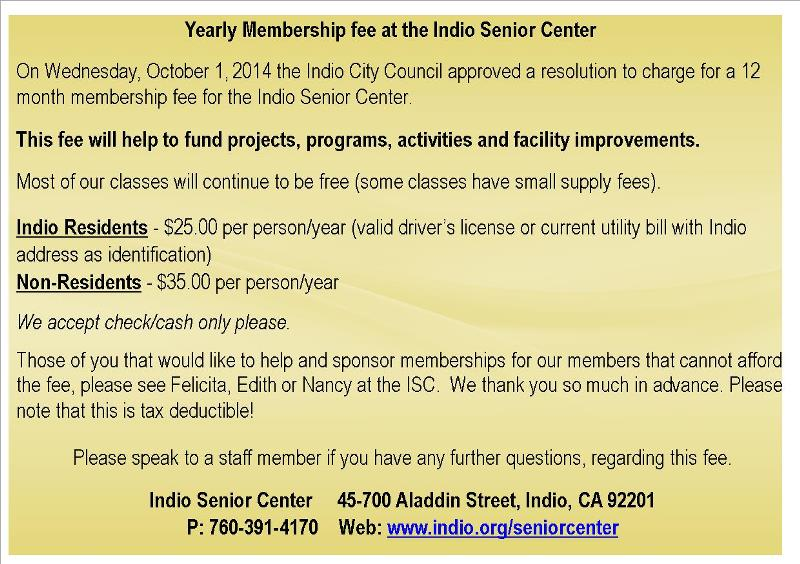 Yearly Membership Fee at the Indio Senior Center is twenty-five dollars per year per Indio resident. Non-Resident fee is thirty-five dollars per year